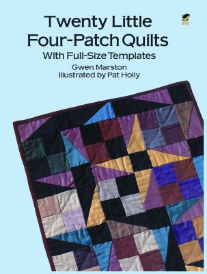 Twenty Little Four-Patch Quilts : With Full-Size Templates