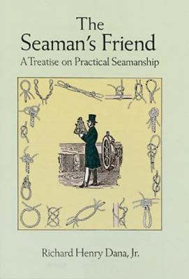 Seaman's Friend Containing a Treatise on Practical Seamanship
