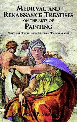 Medieval and Renaissance Treatises on the Arts of Painting Original Texts With English Translations