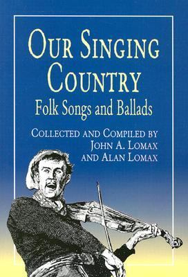 Our Singing Country Folk Songs and Ballads