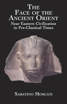 Face of the Ancient Orient Near Eastern Civilization in Pre-Classical Times