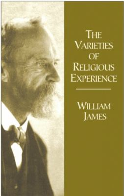 Varieties of Religious Experience A Study in Human Nature  Being the Gifford Lectures on Natural Religion Delivered at Edinburgh in 1901-1902