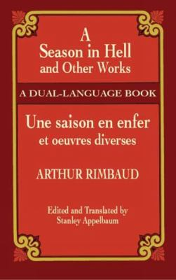 Season in Hell and Other Works/Une Saison En Enfer Et Oeuvres Diverses A Dual-Language Book