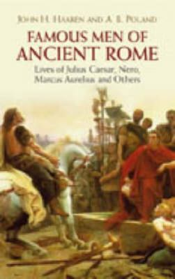 Famous Men of Ancient Rome Lives of Julius Caesar, Nero, Marcus Aurelius And Others