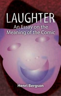 Laughter An Essay on the Meaning of the Comic