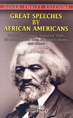 Great Speeches by African Americans: Frederick Douglass, Sojourner Truth, Dr. Martin Luther King, Jr., Barack Obama, and Others (Thrift Edition)