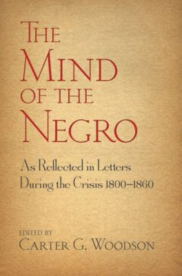 Mind of the Negro As Reflected in Letters During the Crisis 1800-1860