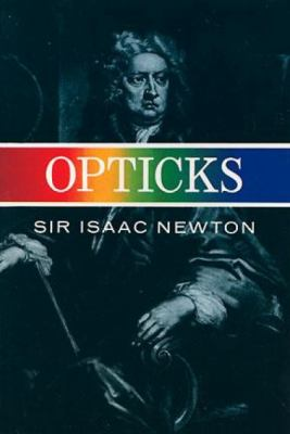 Opticks Or a Treatise of the Reflections Inflections and Colours of Light