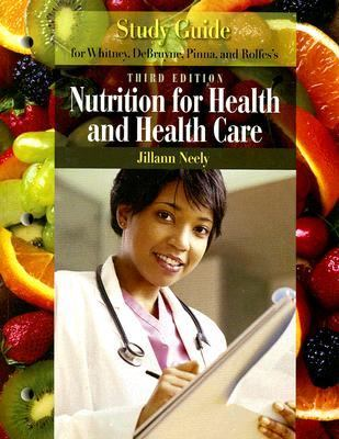 Study Guide for Whitney, Debruyne, Pinna, and Rolfes's Nutrition for Health and Health Care