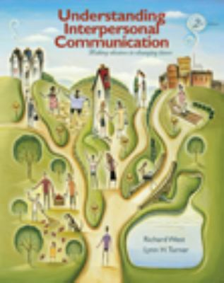By Richard West, Lynn H. Turner: Understanding Interpersonal Communication: Making Choices in Changing Times, Enhanced Edition Second (2nd) Edition