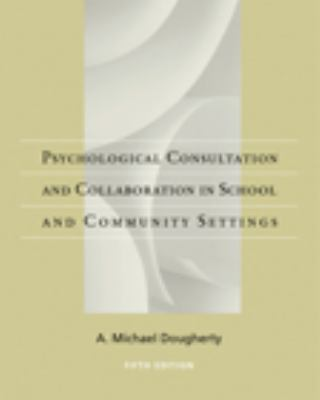 Psychological Consultation and Collaboration in School and Community Settin