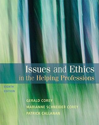 Issues and Ethics in the Helping Professions, 8th Edition (SAB 240 Substance Abuse Issues in Client Service)