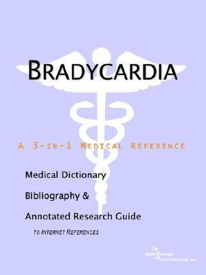 Bradycardia A Medical Dictionary, Bibliography, And Annotated Research Guide To Internet References