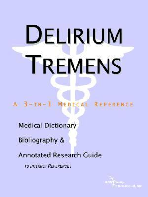 Delirium Tremens A Medical Dictionary, Bibliography, And Annotated Research Guide To Internet References