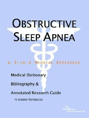 Obstructive Sleep Apnea A Medical Dictionary, Bibliography, And Annotated Research Guide To Internet References