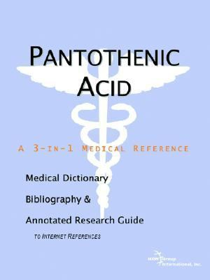 Pantothenic Acid A Medical Dictionary, Bibliography, And Annotated Research Guide To Internet References