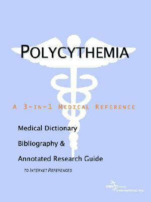 Polycythemia A Medical Dictionary, Bibliography, And Annotated Research Guide To Internet References