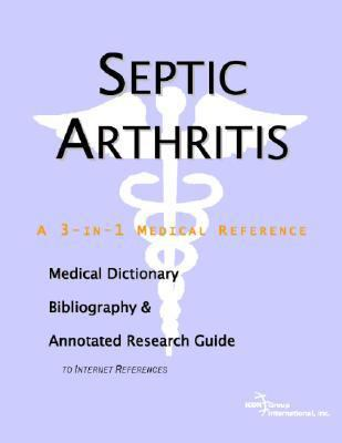 Septic Arthritis - A Medical Dictionary, Bibliography, and Annotated Research Guide to Internet References