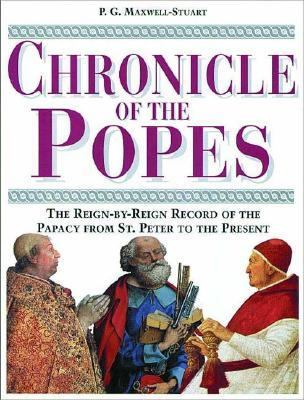Chronicle of the Popes The Reign-By-Reign Record of the Papacy from St. Peter to the Present