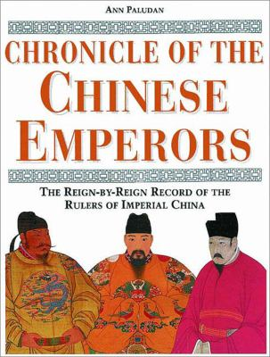 Chronicle of the Chinese Emperors The Reign-By-Reign Record of the Rulers of Imperial China