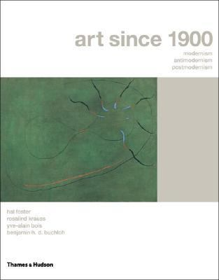 Art Since 1900 Modernism, Antimodernism, Postmodernism