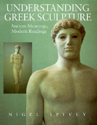 Understanding Greek Sculpture: Ancient Meanings, Modern Readings