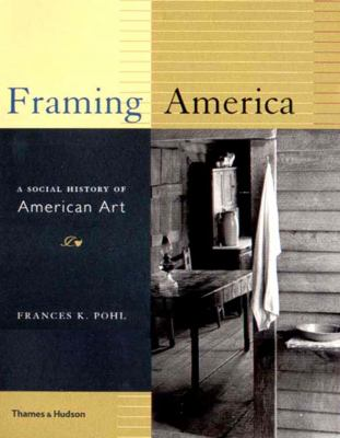 Framing America A Social History of American Art