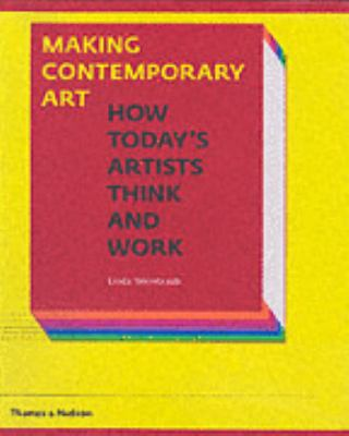 Making Contemporary Art: How Modern Artists Think and Work - Linda Weintraub - Hardcover