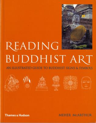 Reading Buddhist Art An Illustrated Guide to Buddhist Signs and Symbols