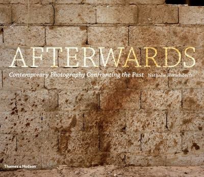 Afterwards : Contemporary Photography Confronting the Past