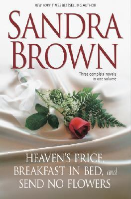 Sandra Brown Heaven's Price / Breakfast in Bed / Send No Flowers