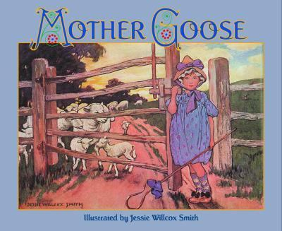 Jessie Willcox Smith Mother Goose A Careful and Full Selection of the Rhymes