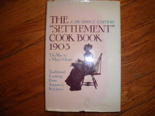 "The ""Settlement"" Cook Book 1903 (The Way to a Man's Heart * A Facsimile Edition)"