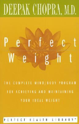 Perfect Weight The Complete Mind/Body Program for Achieving and Maintaining Your Ideal Weight