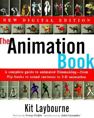 Animation Book A Complete Guide to Animated Filmmaking-From Flip-Books to Sound Cartoons to 3-D Animation