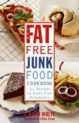 Fat-Free Junk Food Cookbook 100 Recipes of Guilt-Free Decadence