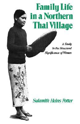 Family Life in a Northern Thai Village A Study of Structural Significance of Women