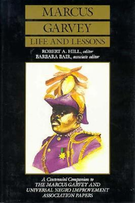 Marcus Garvey Life and Lessons  A Centennial Companion to the Marcus Garvey and Universal Negro Improvement Association Papers