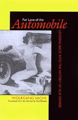 For Love of the Automobile Looking Back into the History of Our Desires