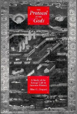 Protocol of the Gods A Study of the Kasuga Cult in Japanese History