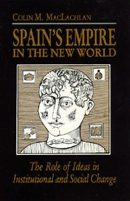 Spain's Empire in the New World: The Role of Ideas in Institutional and Social Change
