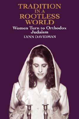 Tradition in a Rootless World Women Turn to Orthodox Judaism