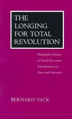The Longing for Total Revolution: Philosophic Sources of Social Discontent from Rousseau to Marx and Nietzsche