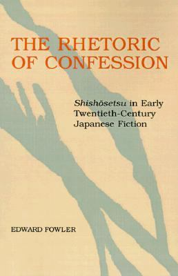 Rhetoric of Confession Shishosetsu in Early Twentieth-Century Japanese Fiction