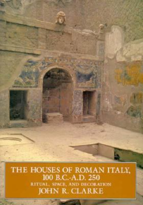 Houses of Roman Italy 100 B.C.-A.D. 250 Ritual, Space, and Decoration