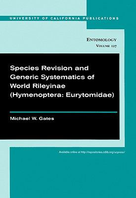 Species Revision and Generic Systematics of World Rileyinae (Hymenoptera Eurytomidae