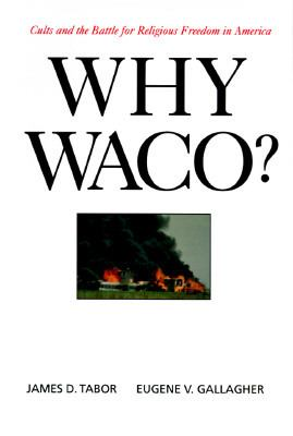 Why Waco? Cults and the Battle for Religious Freedom in America