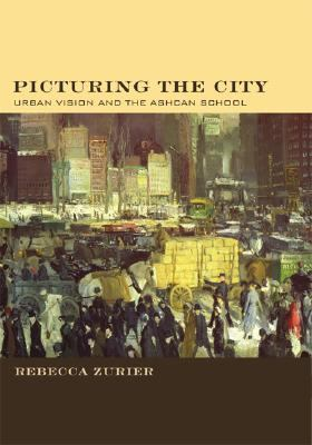 Picturing the City Urban Vision And the Ashcan School