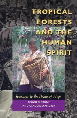 Tropical Forests and the Human Spirit Journeys to the Brink of Hope