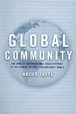 Global Community The Role of International Organizations in the Making of the Contemporary World